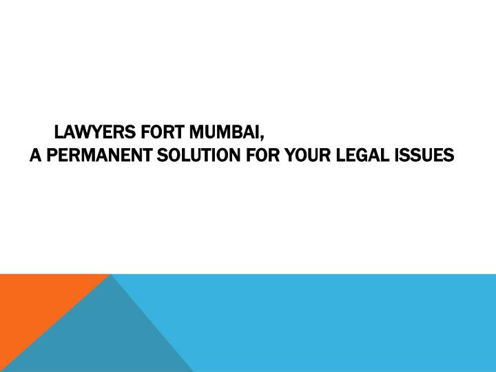 Lawyers fort mumbai a permanent solution for your legal issues