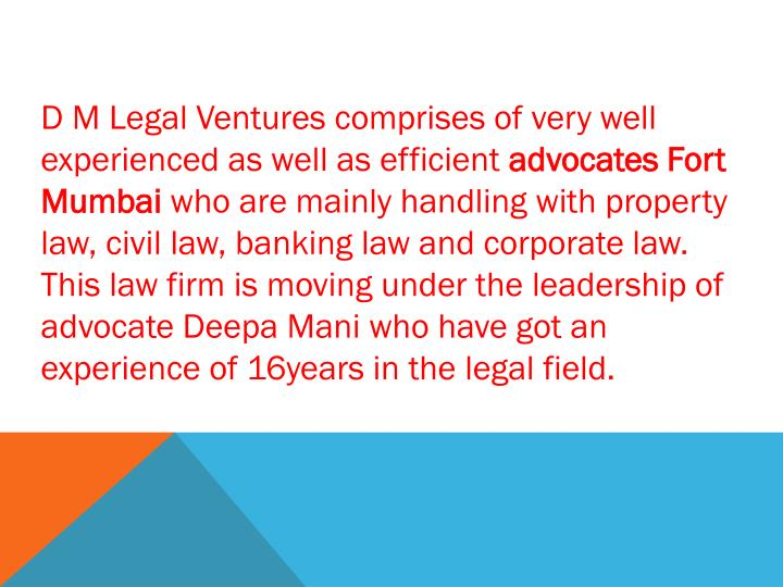 D M Legal Ventures comprises of very well experienced as well as efficient