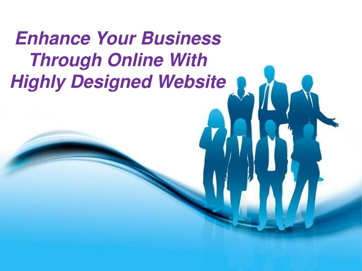 Enhance Your Business Through Online With Highly Designed Website
