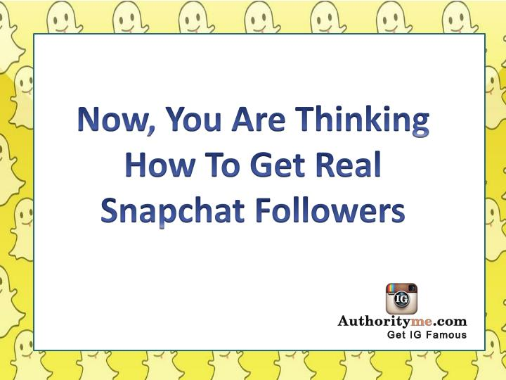 Now, You Are Thinking How To Get Real Snapchat Followers