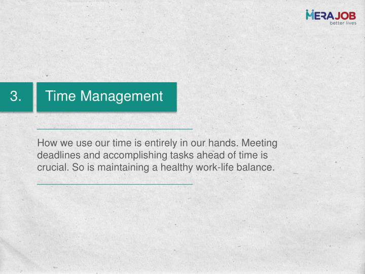 How we use our time is entirely in our hands. Meeting deadlines and accomplishing tasks ahead of time is crucial. So is maintaining a healthy work-life balance.