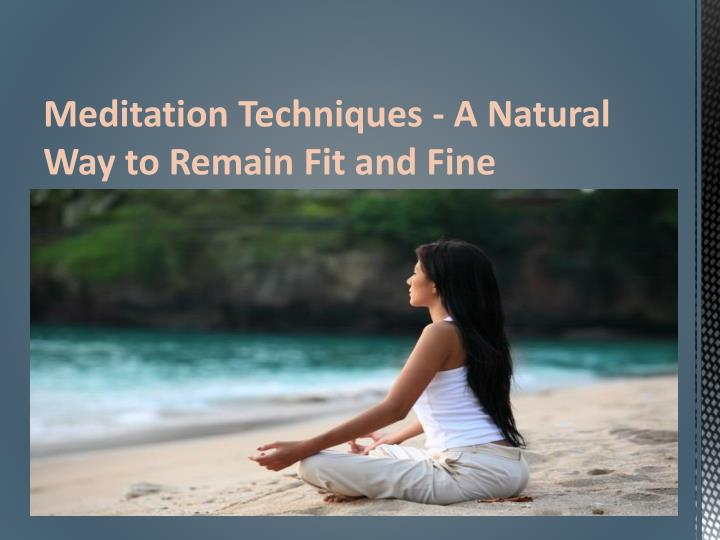 Meditation Techniques - A Natural Way to Remain Fit and Fine