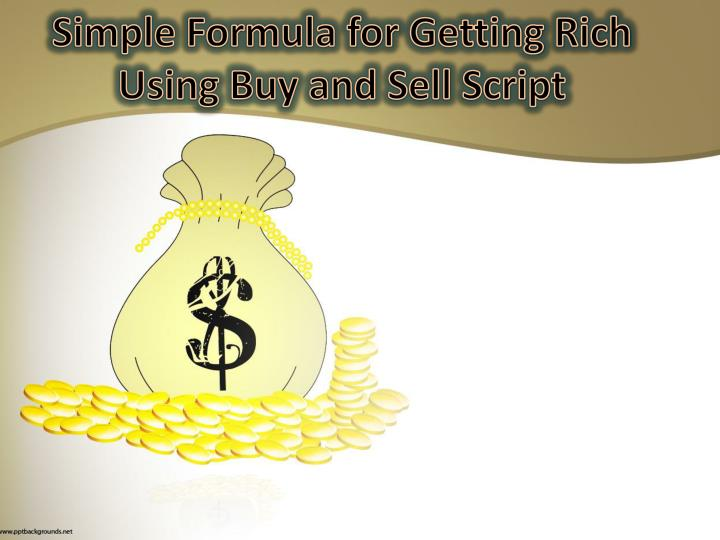 Simple formula for getting rich using buy and sell script