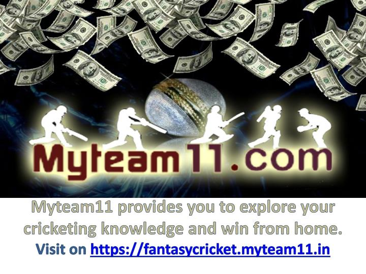 Myteam11 provides you to explore your cricketing knowledge and win from home
