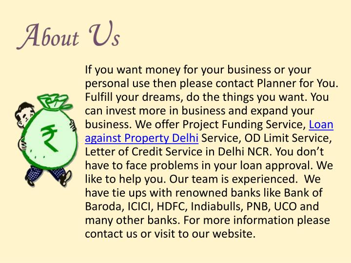 If you want money for your business or your personal use then please contact Planner for You. Fulfil...