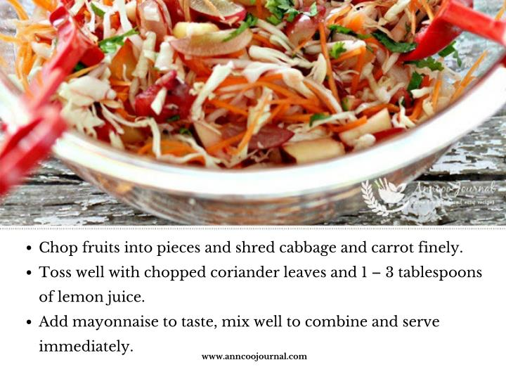 Chop fruits into pieces and shred cabbage and carrot finely.