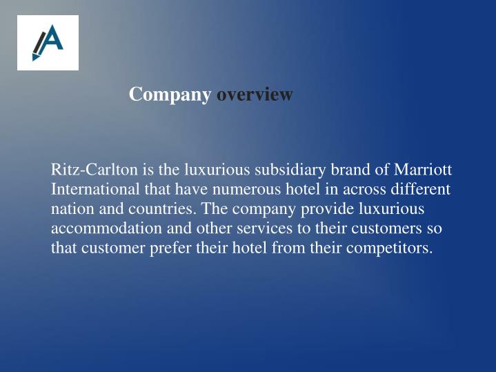 Ritz-Carlton is the luxurious subsidiary brand of Marriott International that have numerous hotel in across different nation and countries. The company provide luxurious accommodation and other services to their customers so that customer prefer their hotel from their competitors.