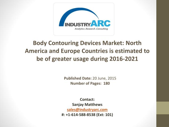 Body Contouring Devices Market: North America and Europe Countries is estimated to be of greater usa...