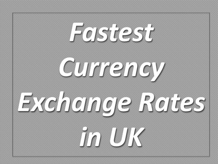 Fastest currency exchange rates in uk