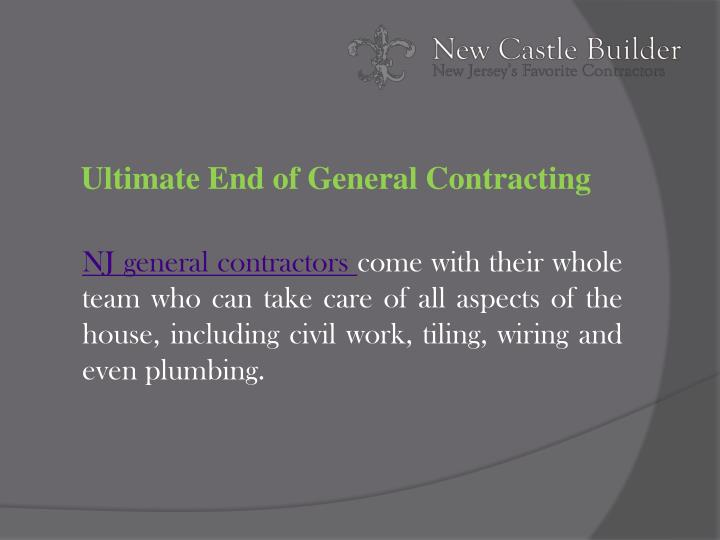U ltimate end of general contracting
