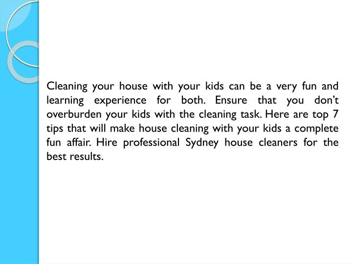 Cleaning your house with your kids can be a very fun and learning experience for both. Ensure that y...