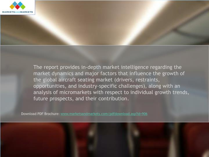 The report provides in-depth market intelligence regarding the market dynamics and major factors that influence the growth of the global aircraft seating market (drivers, restraints, opportunities, and industry-specific challenges), along with an analysis of