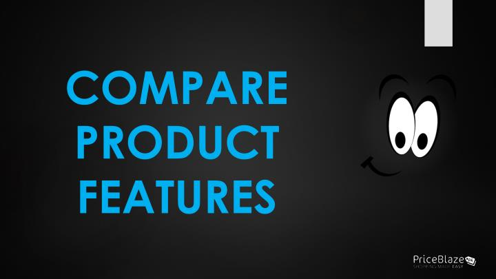 COMPARE PRODUCT FEATURES