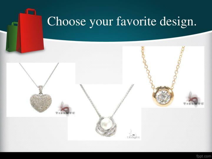 Choose your favorite design.