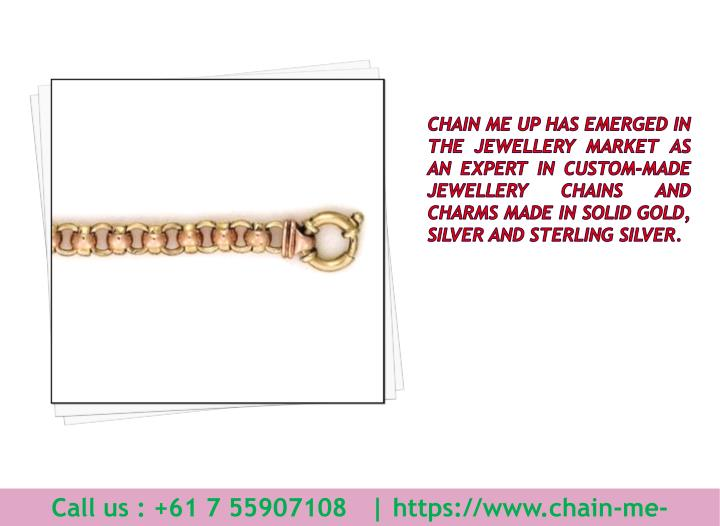 Chain Me Up has emerged in the jewellery market as an expert in custom-made jewellery chains and charms made in solid gold, silver and sterling silver.