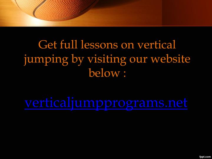 Get full lessons on vertical jumping by visiting our website below :