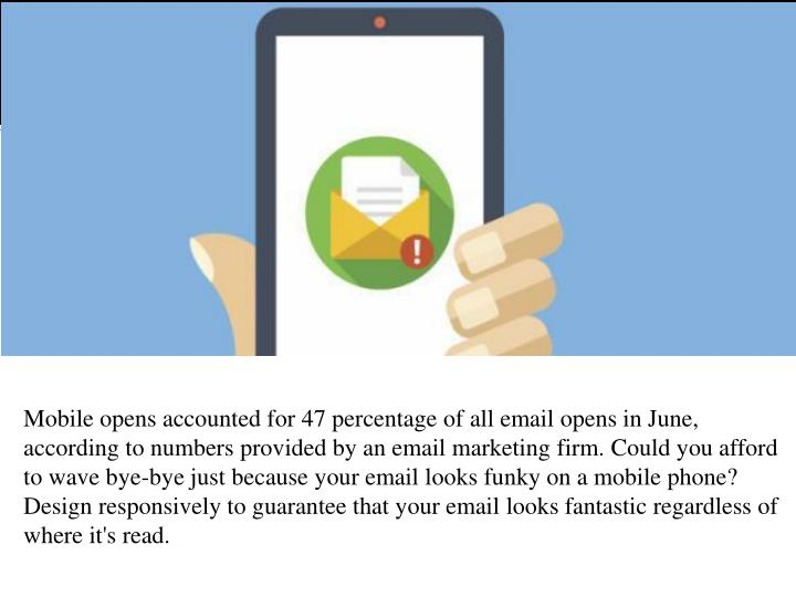 Mobile opens accounted for 47 percentage of all email opens in June,