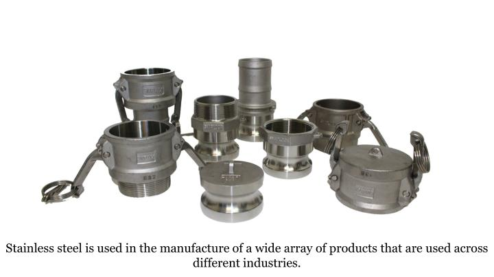 Stainless steel is used in the manufacture of a wide array of products that are used across differen...