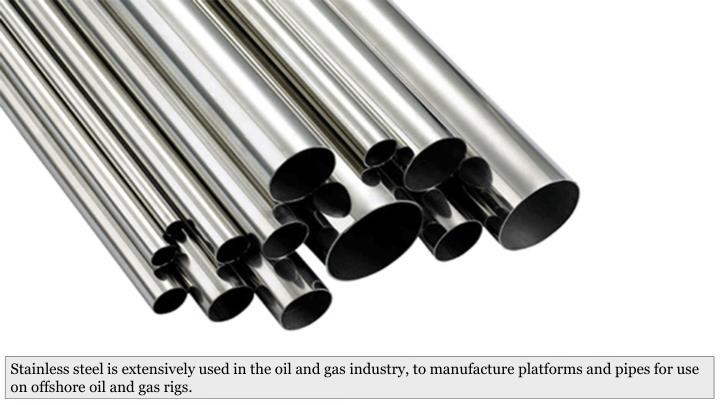 Stainless steel is extensively used in the oil and gas industry, to manufacture platforms and pipes for use on offshore oil and gas rigs