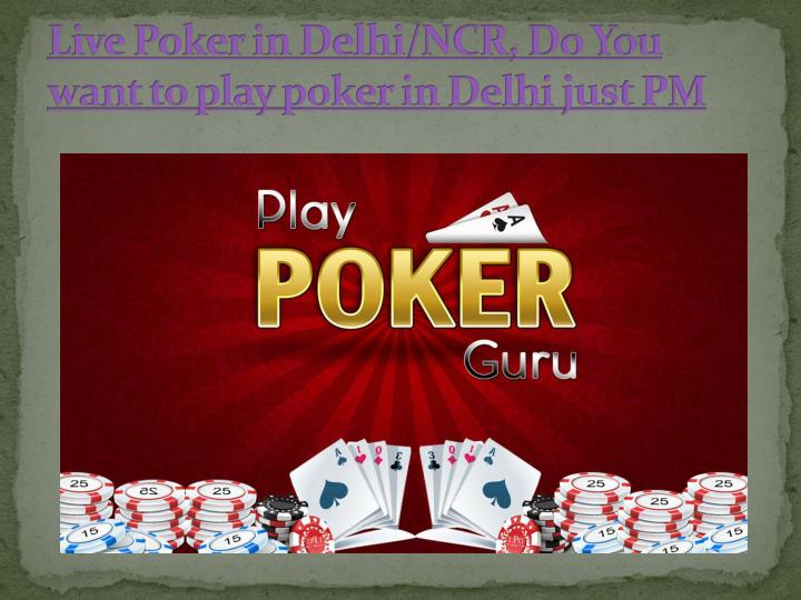 Live poker in delhi ncr do you want to play poker in delhi just pm