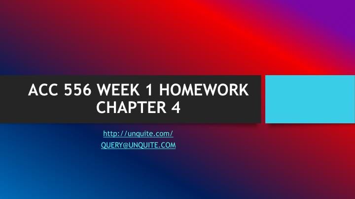 acc 556 week 1 homework chapter 4
