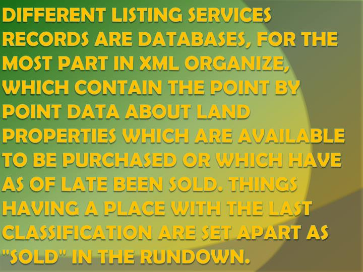 Different Listing Services records are databases, for the most part in XML organize, which contain t...