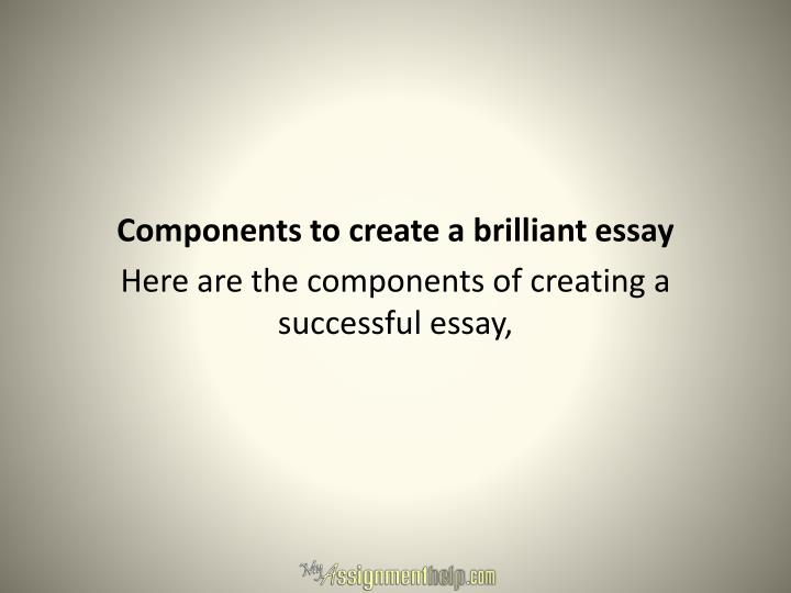 Components to create a brilliant essay