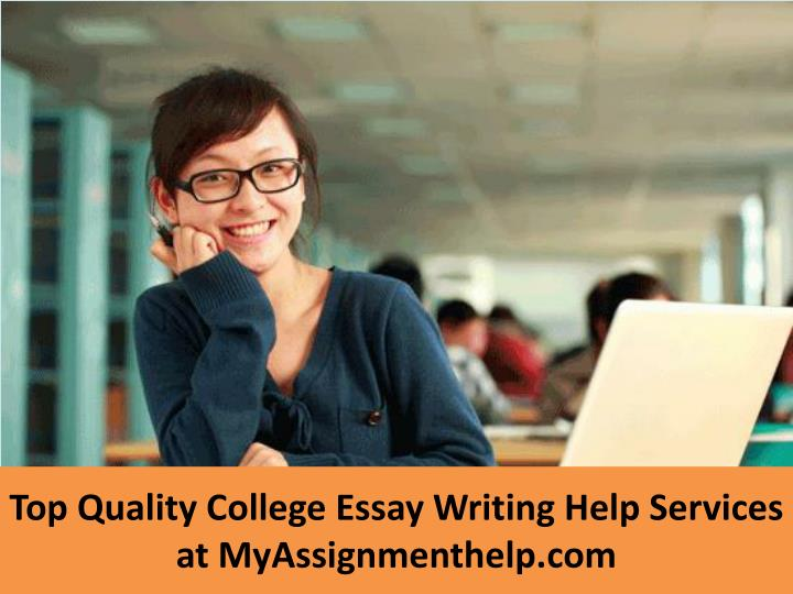 Top quality college essay writing help services at myassignmenthelp com