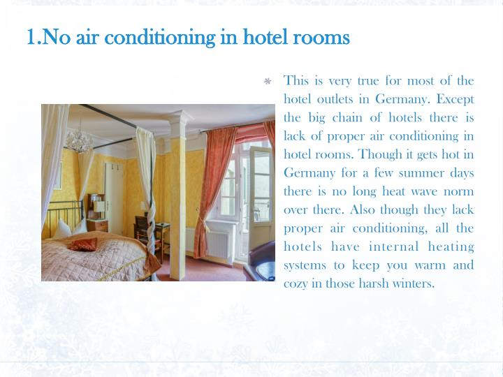 1.No air conditioning in hotel rooms