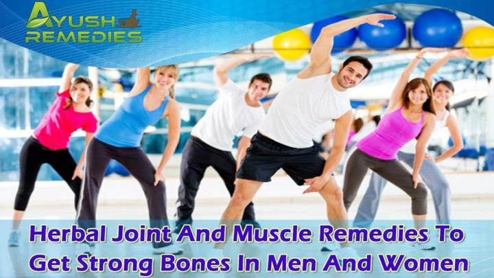 Herbal joint and muscle remedies to get strong bones in men and women