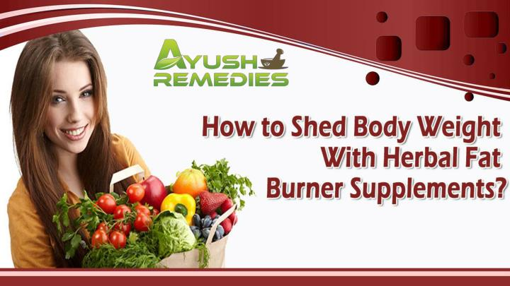 How to shed body weight with herbal fat burner supplements