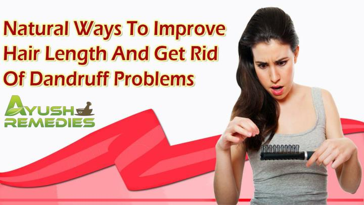 Natural ways to improve hair length and get rid of dandruff problems