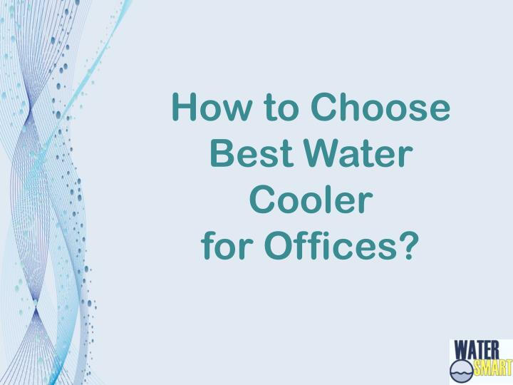 How to Choose Best Water Cooler for Offices?