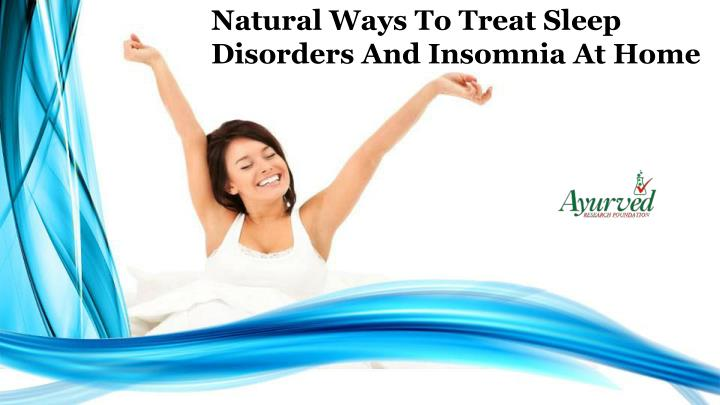 Natural Ways To Treat Sleep Disorders And Insomnia At