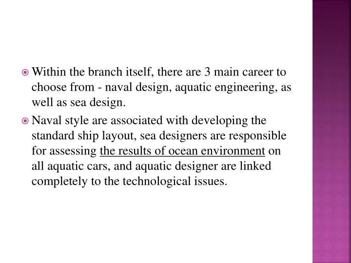 Within the branch itself, there are 3 main career to choose from - naval design, aquatic engineering, as well as sea design.