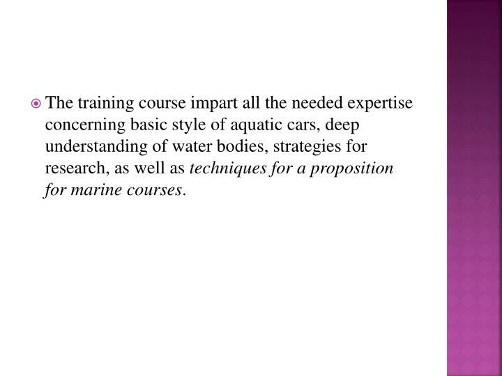 The training course impart all the needed expertise concerning basic style of aquatic cars, deep understanding of water bodies, strategies for research, as well as