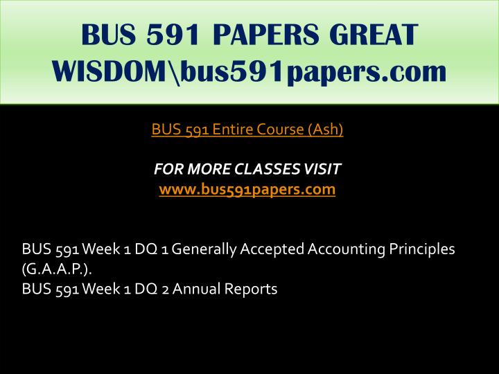 BUS 591 PAPERS GREAT WISDOMus591papers.com