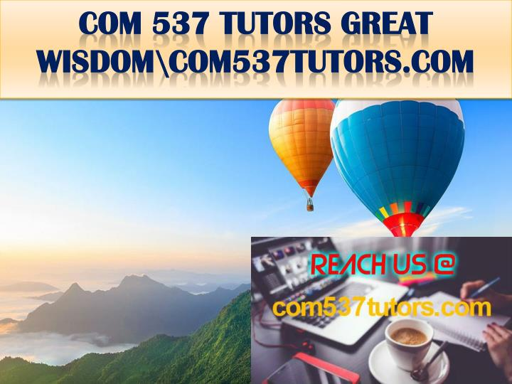 Com 537 tutors great wisdom com537tutors com