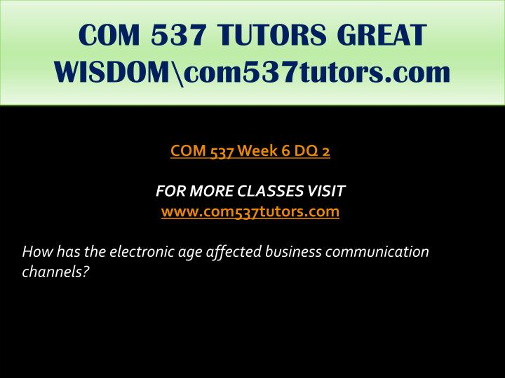 COM 537 TUTORS GREAT WISDOM\com537tutors.com