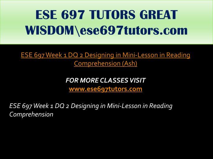 ESE 697 TUTORS GREAT WISDOM\ese697tutors.com