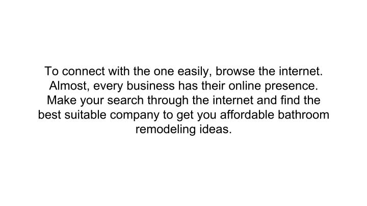 To connect with the one easily, browse the internet.