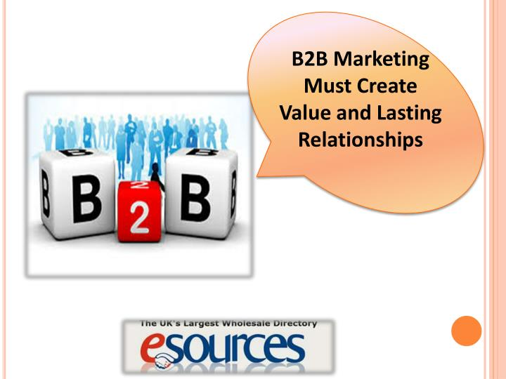 B2B Marketing Must Create Value and Lasting Relationships