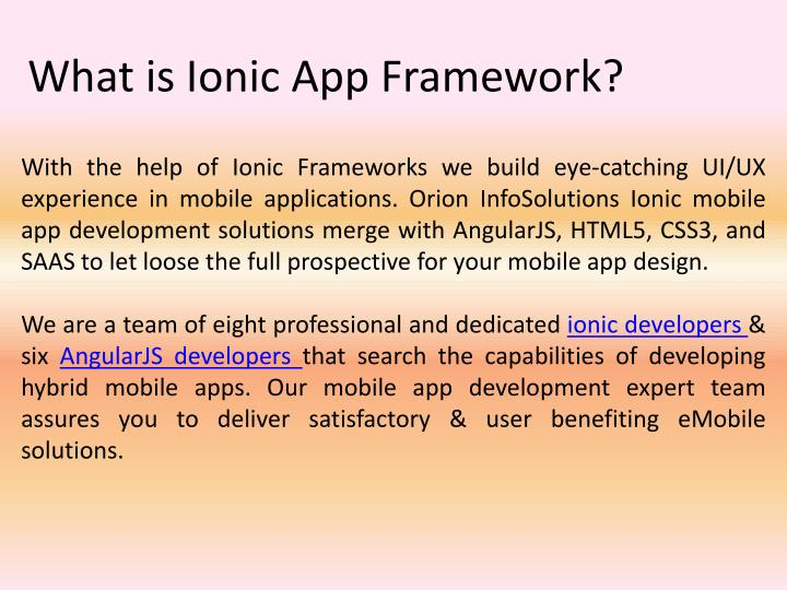 With the help of Ionic Frameworks we build eye-catching UI/UX experience in mobile applications. Orion