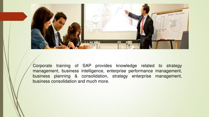 Corporate training of SAP provides knowledge related to strategy management, business intelligence, enterprise performance management, business planning & consolidation, strategy enterprise management, business consolidation and much more.