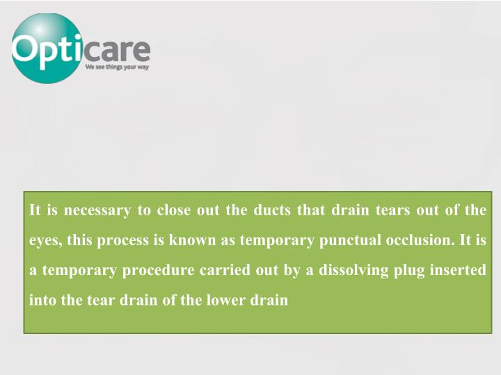 It is necessary to close out the ducts that drain tears out of the