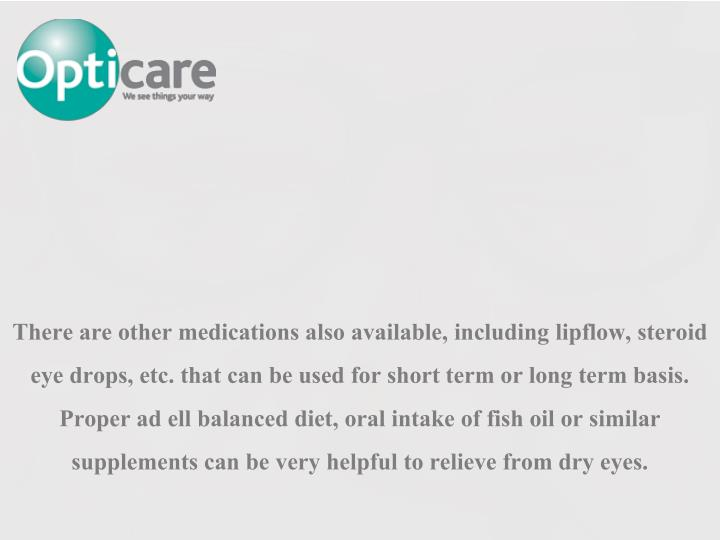 There are other medications also available, including lipflow, steroid