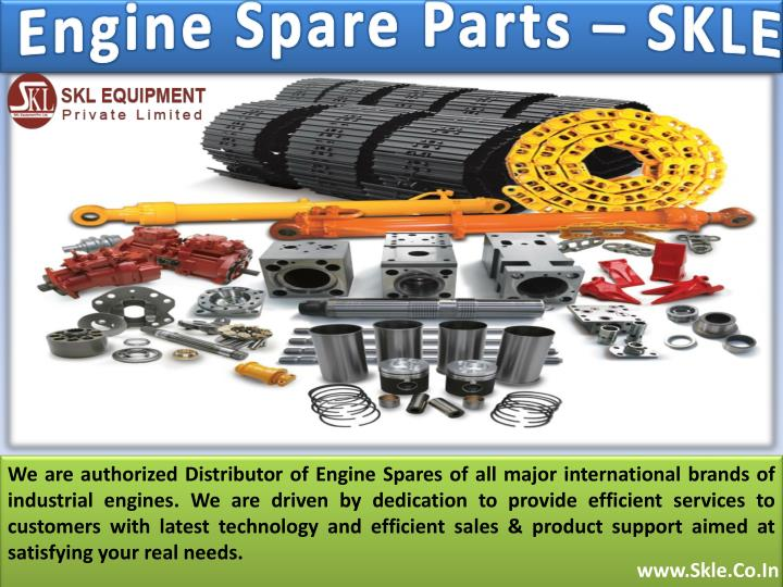 We are authorized Distributor of Engine Spares of all major international brands of