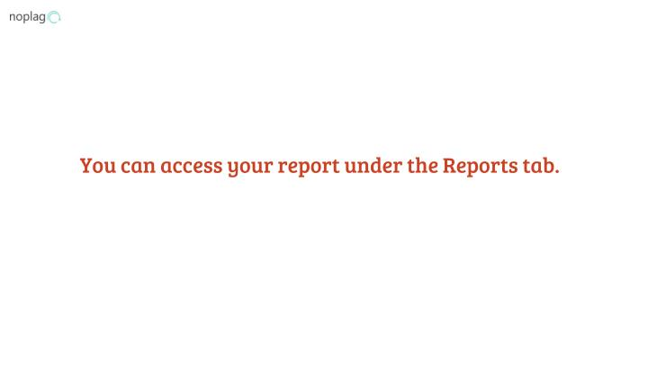 You can access your report under the Reports tab.