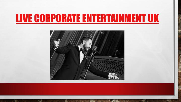 Live corporate entertainment