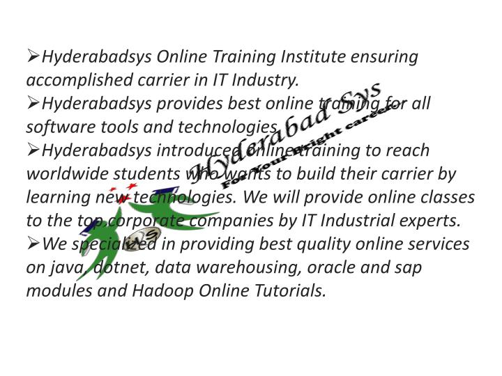 Hyderabadsys Online Training Institute ensuring accomplished carrier in IT Industry.